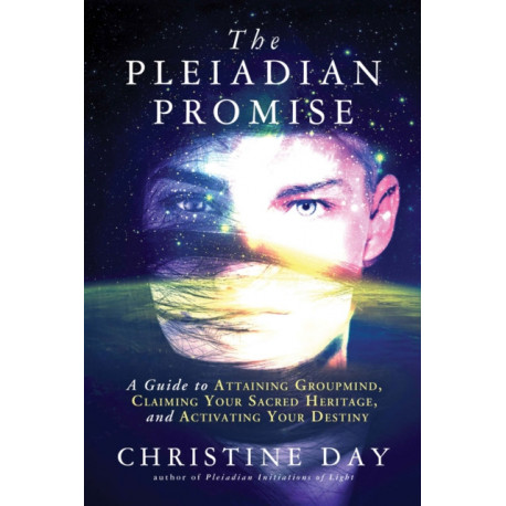 The Pleiadian Promise: A Guide to Attaining Groupmind, Claiming Your Sacred Heritage, and Activating Your Destiny