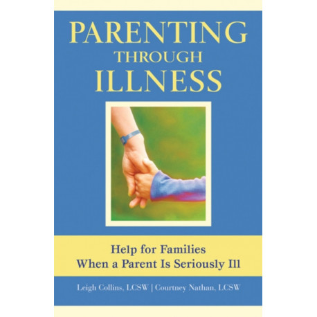 Parenting Through Illness: Help for Families When a Parent is Seriously Ill