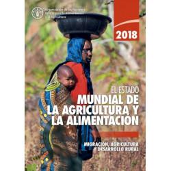 El estado mundial de la agricultura y la alimentacion 2018: Migracion, agricultura y desarrollo rural
