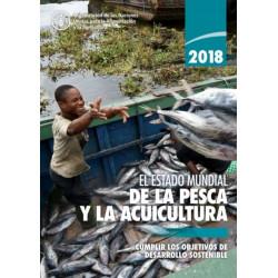 El Estado Mundial de la Pesca y la Acuicultura 2018 (SOFIA): Cumplir los Objetivos de Desarrollo Sostenible