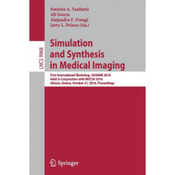 Simulation and Synthesis in Medical Imaging: First International Workshop, SASHIMI 2016, Held in Conjunction with MICCAI 2016, Athens, Greece, October 21, 2016, Proceedings