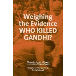Weighing the Evidence - Who Killed Gandhi? - The Justice Jeevan Lal Kap