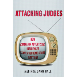 Attacking Judges: How Campaign Advertising Influences State Supreme Court Elections