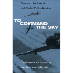 To Command the Sky: The Battle for Air Superiority Over Germany, 1942-1944