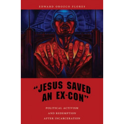 """""""Jesus Saved an Ex-Con"""": Political Activism and Redemption after Incarceration"""