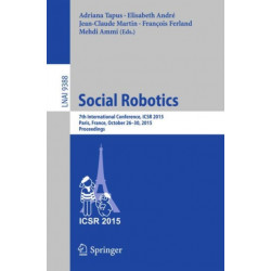 Social Robotics: 7th International Conference, ICSR 2015, Paris, France, October 26-30, 2015, Proceedings