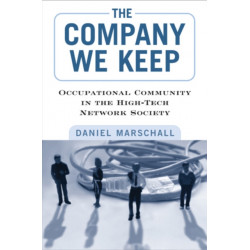 The Company We Keep: Occupational Community in the High-Tech Network Society