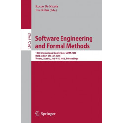 Software Engineering and Formal Methods: 14th International Conference, SEFM 2016, Held as Part of STAF 2016, Vienna, Austria, July 4-8, 2016, Proceedings