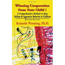 Winning Cooperation from Your Child: A Comprehensive Method to Stop Defiant and Aggressive Behavior in Children