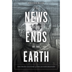 The News at the Ends of the Earth: The Print Culture of Polar Exploration