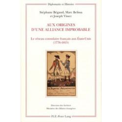 Aux Origines d'Une Alliance Improbable: Le Reseau Consulaire Francais Aux Etats-Unis (1776-1815)