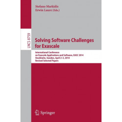 Solving Software Challenges for Exascale: International Conference on Exascale Applications and Software, EASC 2014, Stockholm, Sweden, April 2-3, 2014, Revised Selected Papers
