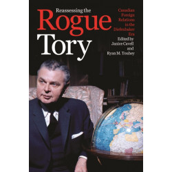 Reassessing the Rogue Tory: Canadian Foreign Relations in the Diefenbaker Era