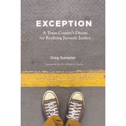 Exception: A Texas County's Dream for Realizing Juvenile Justice