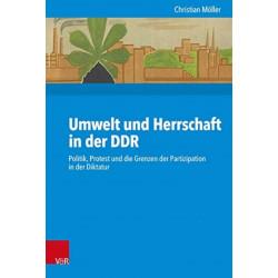 Umwelt und Herrschaft in der DDR: Politik, Protest und die Grenzen der Partizipation in der Diktatur