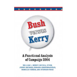 Bush Versus Kerry: A Functional Analysis of Campaign 2004