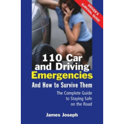 110 Car and Driving Emergencies and How to Survive Them