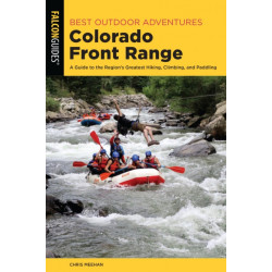 Best Outdoor Adventures Colorado Front Range: A Guide to the Region's Greatest Hiking, Climbing, Cycling, and Paddling