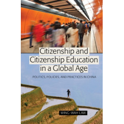 Citizenship and Citizenship Education in a Global Age: Politics, Policies, and Practices in China