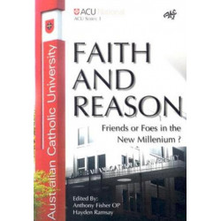 Faith and Reason: Friends or Foes in the New Millennium?
