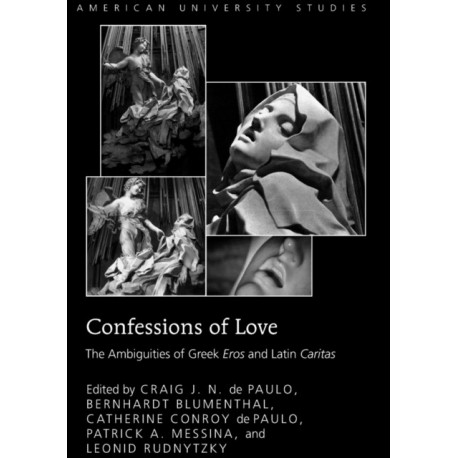 """Confessions of Love: The Ambiguities of Greek """"Eros"""" and Latin """"Caritas"""""""