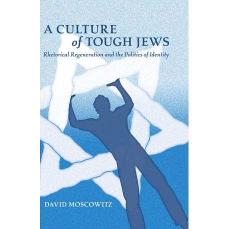 A Culture of Tough Jews: Rhetorical Regeneration and the Politics of Identity