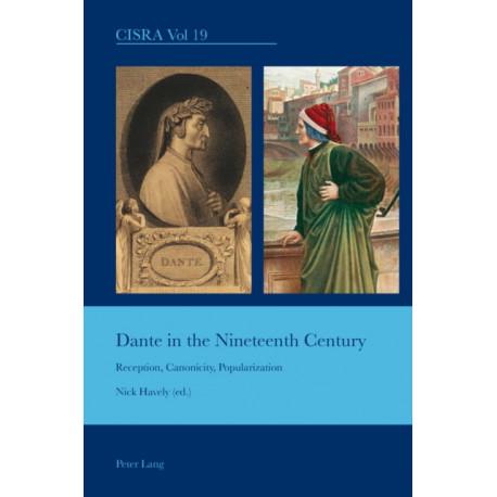 Dante in the Nineteenth Century: Reception, Canonicity, Popularization