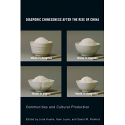 Diasporic Chineseness after the Rise of China: Communities and Cultural Production