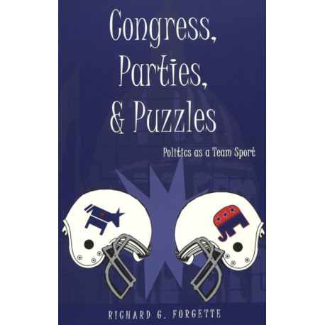 Congress, Parties, and Puzzles: Politics as a Team Sport