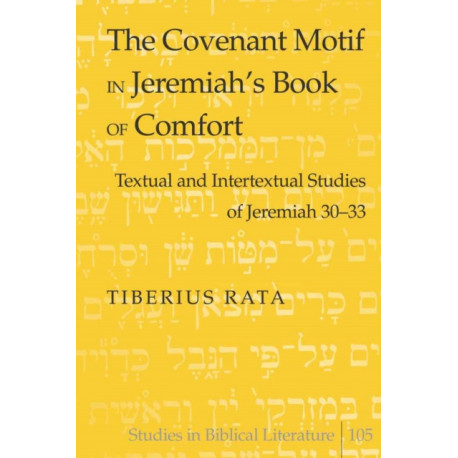 The Covenant Motif in Jeremiah's Book of Comfort: Textual and Intertextual Studies of Jeremiah 30-33
