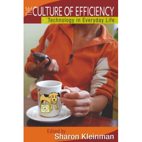 The Culture of Efficiency: Technology in Everyday Life