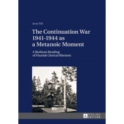 The Continuation War 1941-1944 as a Metanoic Moment: A Burkean Reading of Finnish Clerical Rhetoric