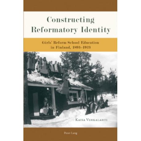 Constructing Reformatory Identity: Girls' Reform School Education in Finland, 1893-1923