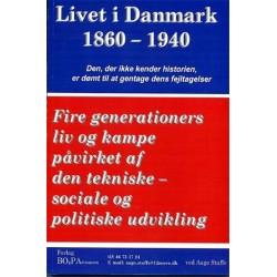Livet i Danmark - 1860-1940: fire generationers liv og kampe påvirket af den tekniske-sociale og politiske udvikling (Bind 1)