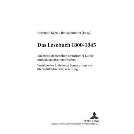 Das Lesebuch 1800-1945: Ein Medium Zwischen Literarischer Kultur Und Padagogischem Diskurs. Vortrage Des 2. Siegener Symposions Zur Literaturdidaktischen Forschung