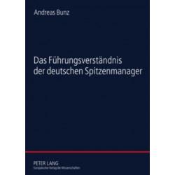 Das Fuehrungsverstaendnis Der Deutschen Spitzenmanager: Eine Empirische Studie Zur Soziologie Der Fuehrung