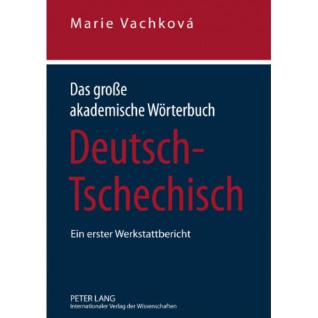Das Grosse Akademische Woerterbuch Deutsch-Tschechisch: Ein Erster Werkstattbericht