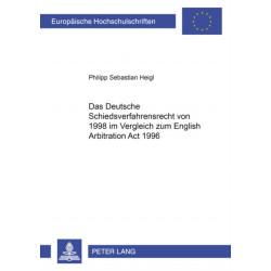 Das Deutsche Schiedsverfahrensrecht Von 1998 Im Vergleich Zum English Arbitration ACT 1996