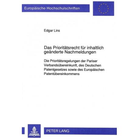 Das Prioritaetsrecht Fuer Inhaltlich Geaenderte Nachmeldungen: Die Prioritaetsregelungen Der Pariser Verbandsuebereinkunft, Des Deutschen Patentgesetzes Sowie Des Europaeischen Patentuebereinkommens