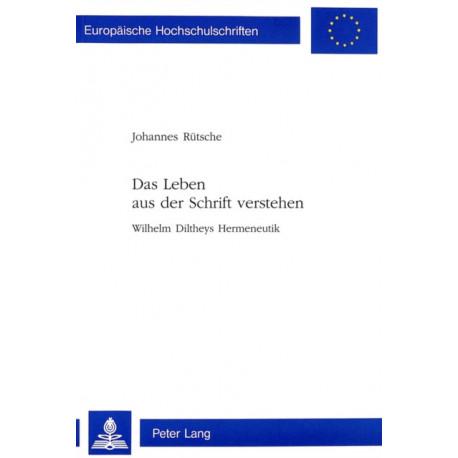 Das Leben aus der Schrift verstehen- Wilhelm Diltheys Hermeneutik: Wilhelm Diltheys Hermeneutik