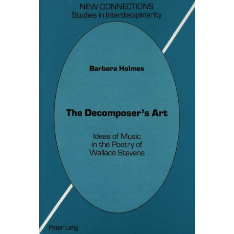 The Decomposer's Art: Ideas of Music in the Poetry of Wallace Stevens