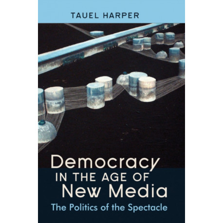 Democracy in the Age of New Media: The Politics of the Spectacle