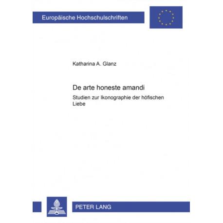 """""""de Arte Honeste Amandi"""": Studien Zur Ikonographie Der Hoefischen Liebe"""