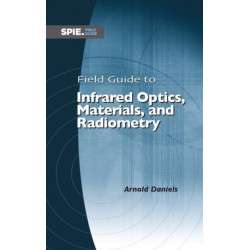 Field Guide to Infrared Optics, Materials, and Radiometry