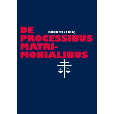 De processibus matrimonialibus- Fachzeitschrift zu Fragen des Kanonischen Ehe- und Prozessrechtes - Band 23 (2016): Fachzeitschrift Zu Fragen Des Kanonischen Ehe- Und Prozessrechtes - Band 23 (2016)