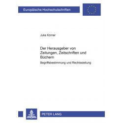 Der Herausgeber Von Zeitungen, Zeitschriften Und Buechern: Begriffsbestimmung Und Rechtsstellung