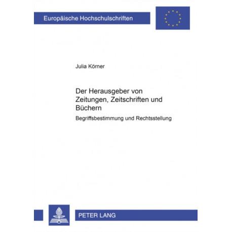 Der Herausgeber Von Zeitungen, Zeitschriften Und Buchern: Begriffsbestimmung Und Rechtsstellung