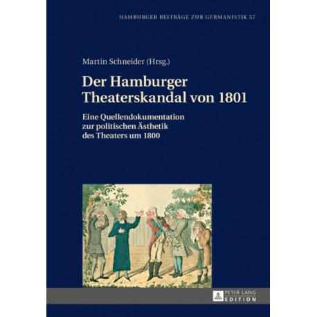Der Hamburger Theaterskandal von 1801- Eine Quellendokumentation zur politischen AEsthetik des Theaters um 1800: Eine Quellendokumentation Zur Politischen AEsthetik Des Theaters Um 1800