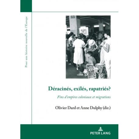 Deracines, Exiles, Rapatries?: Fins d'Empires Coloniaux Et Migrations