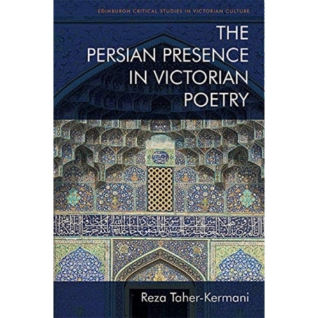 The Persian Presence in Victorian Poetry